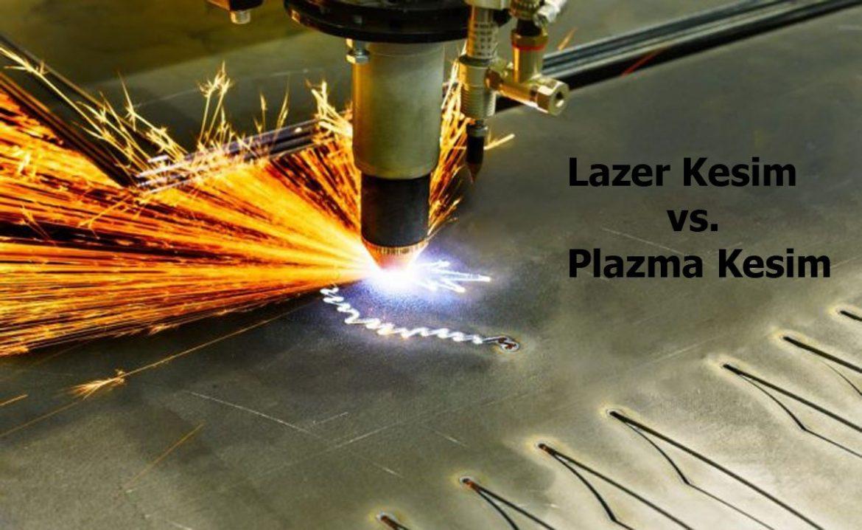 lazer kesim ve plazma kesim arasındaki farklar